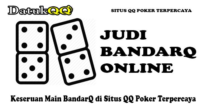 Keseruan Main BandarQ di Situs QQ Poker Terpercaya